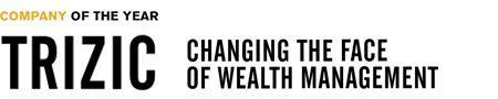 Trizic: Changing the face of wealth management